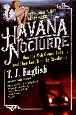 Havana Nocturne: How The Mob Owned Cuba.And Then L, English, T.J.