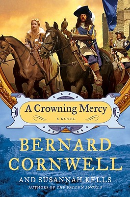 A Crowning Mercy: A Novel, Bernard Cornwell, Susannah Kells