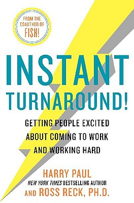 Image for Instant Turnaround!: Getting People Excited About Coming to Work and Working Hard