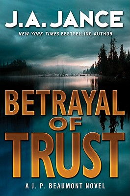 Betrayal of Trust: A J. P. Beaumont Novel, J. A. Jance