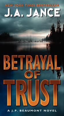Betrayal of Trust: A J. P. Beaumont Novel, J. A. Jance