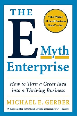 The E-Myth Enterprise: How to Turn a Great Idea into a Thriving Business, Michael E. Gerber