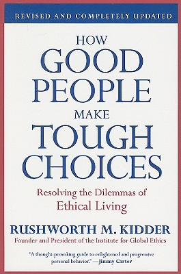 Image for How Good People Make Tough Choices Rev Ed: Resolving the Dilemmas of Ethical Living