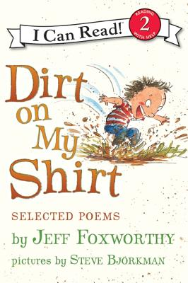 Dirt on My Shirt: Selected Poems (I Can Read Book 2), Jeff Foxworthy