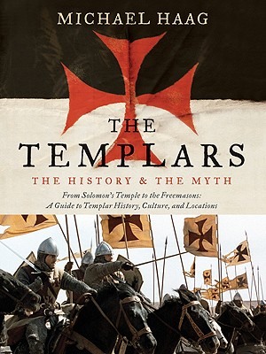 Image for The Templars: The History and the Myth: From Solomon's Temple to the Freemasons