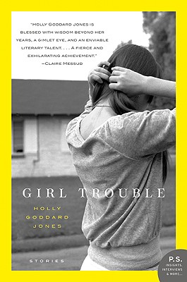 Girl Trouble: Stories, Jones, Holly Goddard
