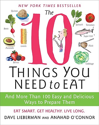 Image for The 10 Things You Need to Eat: And More Than 100 Easy and Delicious Ways to Prepare Them