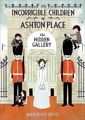 The Incorrigible Children of Ashton Place: Book II: The Hidden Gallery, Maryrose Wood