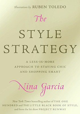 The Style Strategy: A Less-Is-More Approach to Staying Chic and Shopping Smart, Nina Garcia