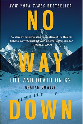 No Way Down: Life and Death on K2, Bowley, Graham