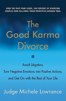 Image for The Good Karma Divorce: Avoid Litigation, Turn Negative Emotions into Positive Actions, and Get On with the Rest of Your Life