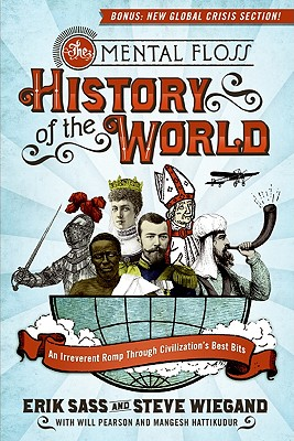 The Mental Floss History of the World: An Irreverent Romp Through Civilization's Best Bits, Sass, Erik; Wiegand, Steve; Editors of Mental Floss
