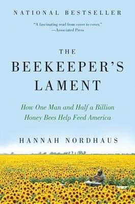 Image for The Beekeeper's Lament: How One Man and Half a Billion Honey Bees Help Feed America