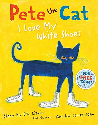 PETE THE CAT: I LOVE MY WHITE SHOES, LITWIN, ERIC