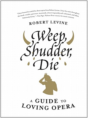 Image for Weep, Shudder, Die: A Guide to Loving Opera