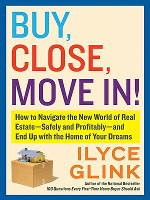 BUY  CLOSE  MOVE IN! : HOW TO SAFELY AND, ILYCE GLINK
