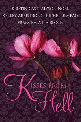 Kisses from Hell, Kristin Cast, Richelle Mead, Kelley Armstrong, Alyson Noel, Francesca Lia Block