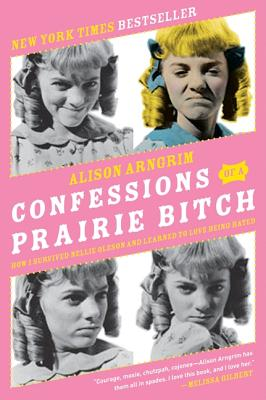 Image for Confessions of a Prairie Bitch: How I Survived Nellie Oleson and Learned to Love Being Hated