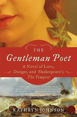 The Gentleman Poet: A Novel of Love, Danger, and Shakespeare's The Tempest, Kathryn Johnson