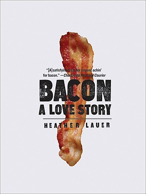 Bacon: A Love Story, Lauer, Heather