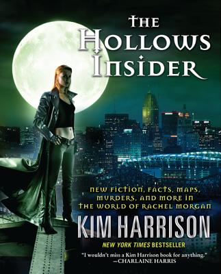 The Hollows Insider: New fiction, facts, maps, murders, and more in the world of Rachel Morgan, Harrison, Kim