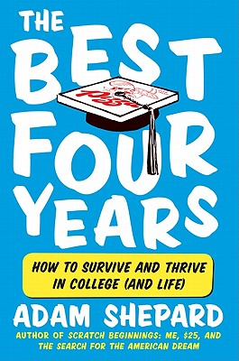 Image for The Best Four Years: How to Survive and Thrive in College (and Life)