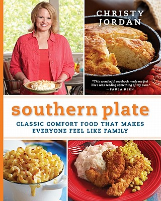 Southern Plate: Classic Comfort Food That Makes Everyone Feel Like Family, Christy Jordan