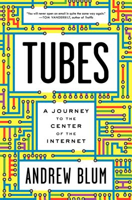 Image for Tubes: A Journey To The Center of The Internet
