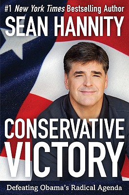 Conservative Victory: Defeating Obama's Radical Agenda, Sean Hannity