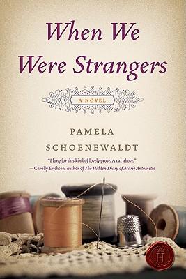 When We Were Strangers: A Novel, Pamela Schoenewaldt