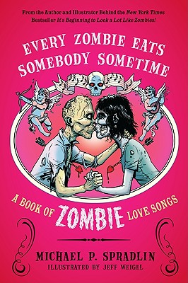 Every Zombie Eats Somebody Sometime: A Book of Zombie Love Songs, Michael P. Spradlin