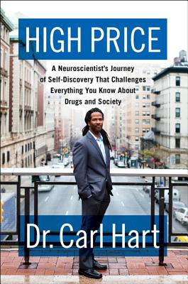 High Price: A Neuroscientist's Journey of Self-Discovery That Challenges Everything You Know About Drugs and Society, Hart, Carl