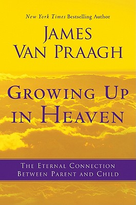 Image for Growing Up in Heaven: The Eternal Connection Between Parent and Child
