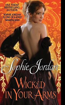 Wicked in Your Arms (Forgotten Princesses), Sophie Jordan