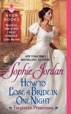 How to Lose a Bride in One Night: Forgotten Princesses, Sophie Jordan