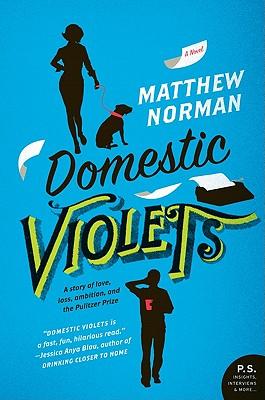 Domestic Violets: A Novel, Matthew Norman