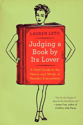 Image for Judging a Book by Its Lover: A Field Guide to the Hearts and Minds of Readers Ev