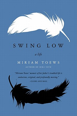 SWING LOW : A LIFE, MIRIAM TOEWS