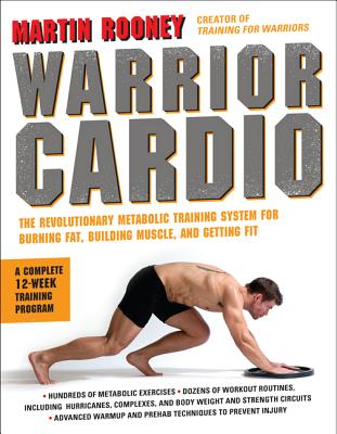 Warrior Cardio: The Revolutionary Metabolic Training System for Burning Fat, Building Muscle, and Getting Fit, Rooney, Martin