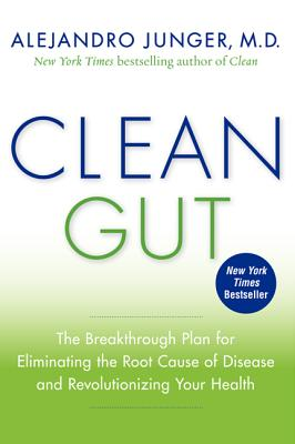 Clean Gut: The Breakthrough Plan for Eliminating the Root Cause of Disease and Revolutionizing Your Health, Junger, Alejandro