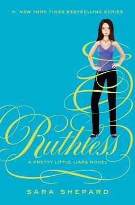 Ruthless  [Pretty Little Liars #10], Sara Shepard