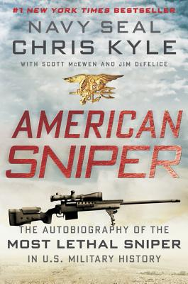 American Sniper: The Autobiography of the Most Lethal Sniper in U.S. Military History, Chris Kyle, Scott McEwen, Jim DeFelice