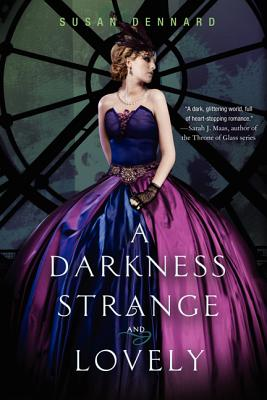 A Darkness Strange and Lovely (Something Strange and Deadly), Susan Dennard