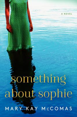 Something About Sophie: A Novel (P.S.), Mary Kay McComas
