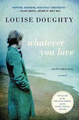 Whatever You Love: A Novel, Louise Doughty