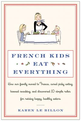 Image for French Kids Eat Everything: How Our Family Moved to France, Cured Picky Eating, Banned Snacking, and Discovered 10 Simple Rules for Raising Happy, Healthy Eaters