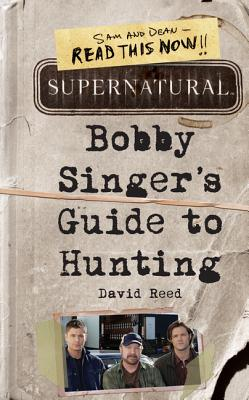 Supernatural: Bobby Singer's Guide to Hunting, Reed, David