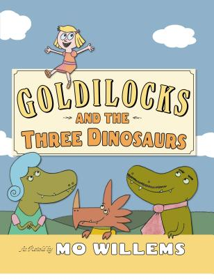 Goldilocks and the Three Dinosaurs: As Retold by Mo Willems, Mo Willems