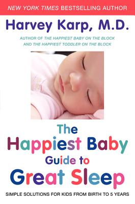 The Happiest Baby Guide to Great Sleep: Simple Solutions for Kids from Birth to 5 Years, Harvey Karp