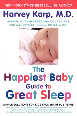 Image for The Happiest Baby Guide to Great Sleep: Simple Solutions for Kids from Birth to 5 Years